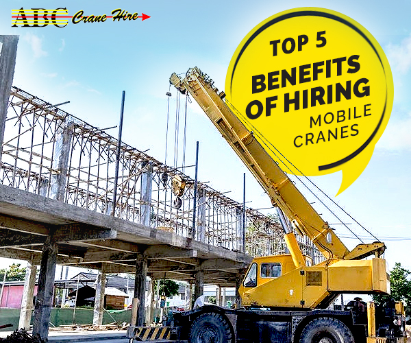 Know These Top 5 Benefits of Hiring Mobile Cranes