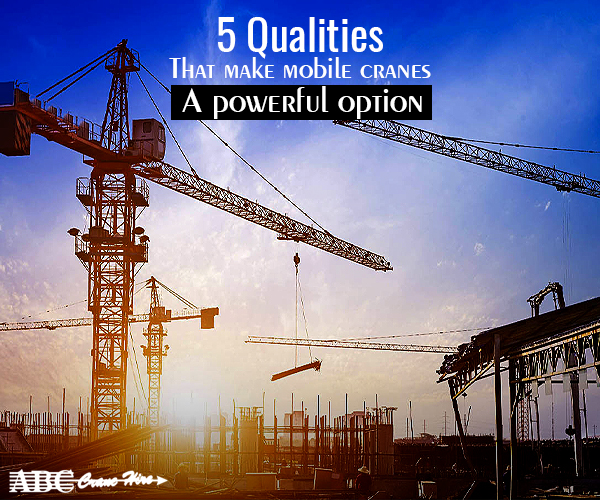 5 Qualities That Make Mobile Cranes Your Option