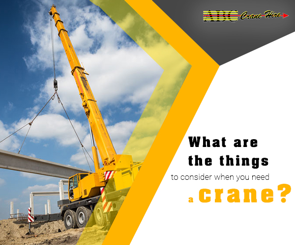 What Are The Things To Consider When You Need A Crane?
