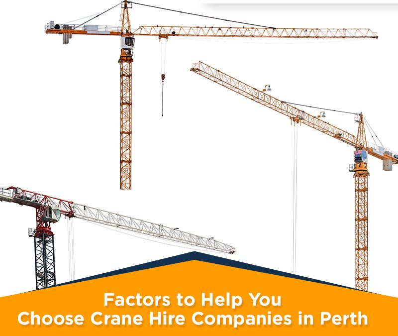 Factors to Help You Choose Crane Hire Companies in Perth