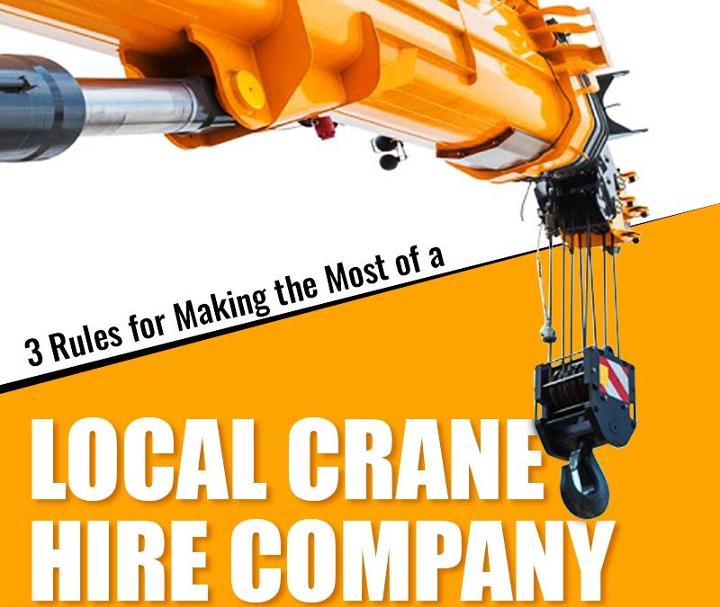 3 Rules for Making the Most of a Local Crane Hire Company