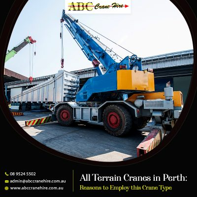 All Terrain Cranes in Perth: Reasons to Employ this Crane Type