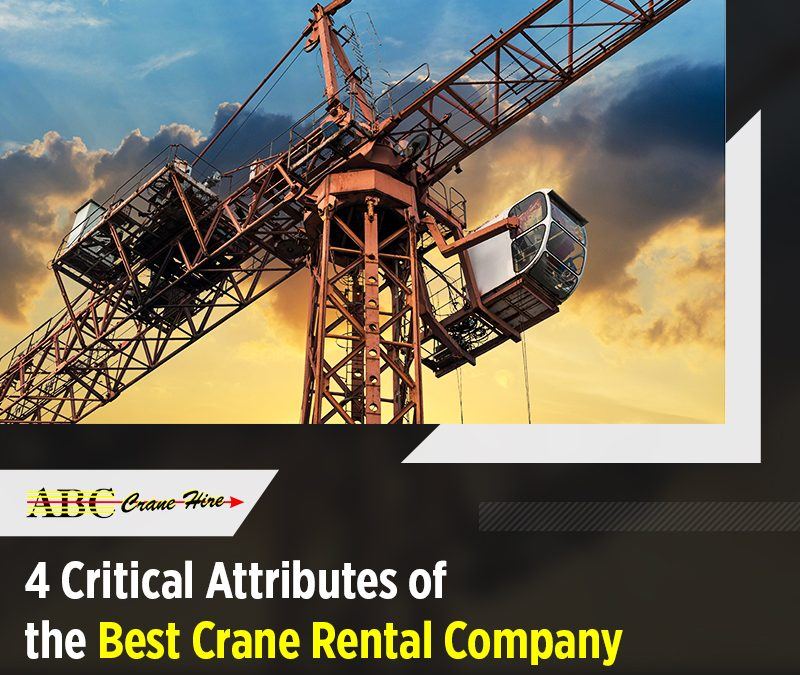 4 Critical Attributes of the Best Crane Rental Company