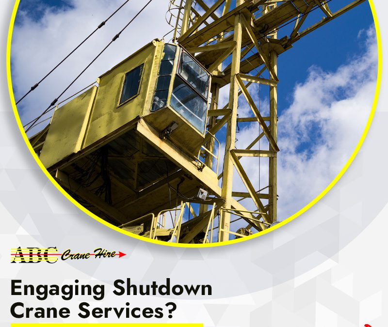 Engaging Shutdown Crane Services? Follow These 4 Safety Tips!