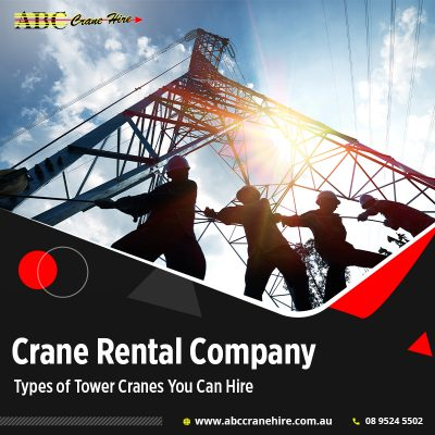 Crane Rental Company – Types of Tower Cranes You Can Hire