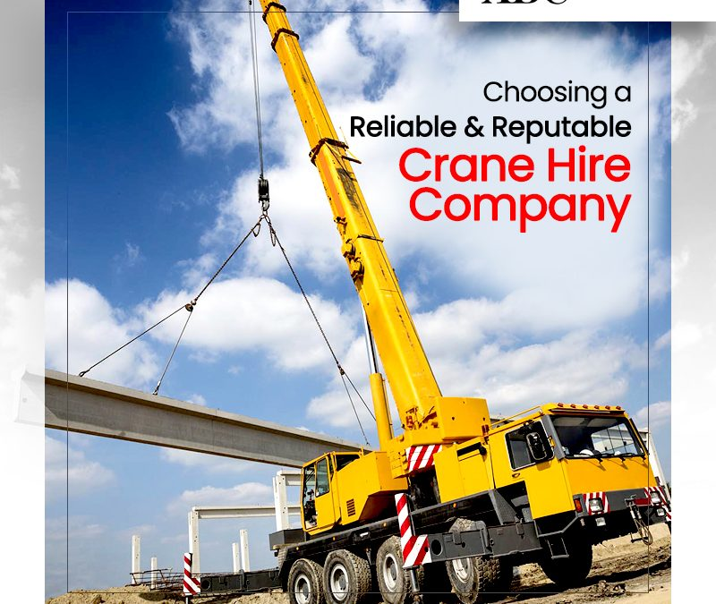 What Makes a Local Crane Hire Company Reliable & Reputable?